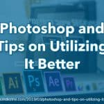 Photoshop and Tips on Utilizing It Better