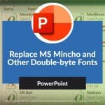 Replace MS Mincho and Other Double-byte Fonts